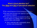 What is focal attention for? The  What  and  Why  of perceptual selection