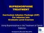 Using Buprenorphine in the Treatment of Opioid  Addiction Developed by Mountain West ATTC