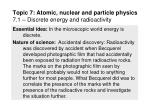 Topic 7: Atomic, nuclear and particle physics 7.1 – Discrete energy and radioactivity