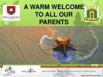 A WARM WELCOME TO ALL OUR PARENTS