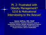 Pt.  2: Frustrated  with Obesity Management? 5210  & Motivational Interviewing to  the Rescue!