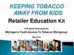 KEEPING TOBACCO AWAY FROM KIDS Retailer Education Kit A Program Developed by