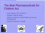 The Best Pharmaceuticals for Children Act