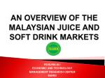 AN OVERVIEW OF THE MALAYSIAN JUICE AND SOFT DRINK MARKETS