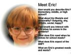 Meet Eric! How would you describe Eric? Elementary, middle, or high school?