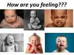 How are you feeling???