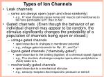 Types of Ion Channels Leak channels some are always open (open and close randomly)