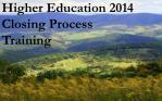 Higher Education 2014 Closing Process  Training