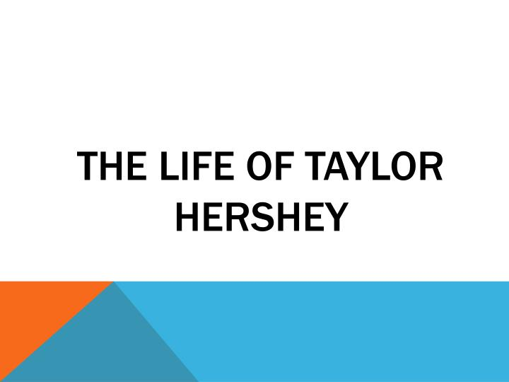 the life of taylor hershey n.