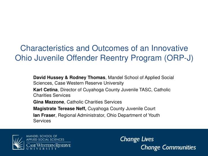 characteristics and outcomes of an innovative ohio juvenile offender reentry program orp j n.