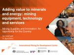 Mining Supplies and Innovation: An opportunity for the Country Ian Satchwell 11 April 2014