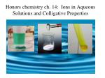 Honors chemistry ch . 14: Ions in Aqueous Solutions and Colligative Properties