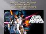 Star Wars:  Main Title/Rebel Blockade Runner Composed by John Williams