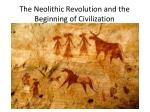 The Neolithic Revolution and the Beginning of Civilization
