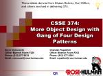 CSSE 374 : More Object Design with Gang of Four Design Patterns