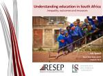 Understanding education in South Africa  Inequality, outcomes  and resources