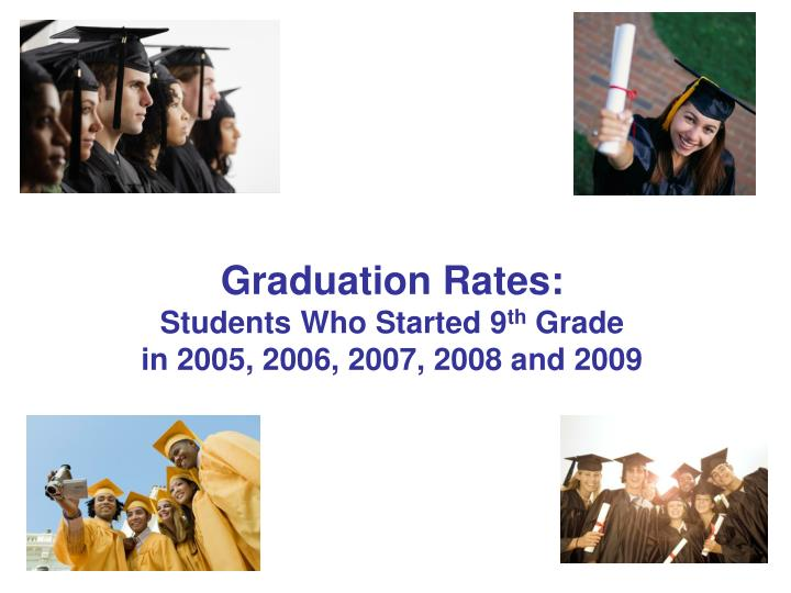 graduation rates students who started 9 th grade in 2005 2006 2007 2008 and 2009 n.