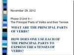 November 29, 2012 Phase 2/Unit II— The Principal Parts of Verbs and their Tenses
