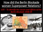How did the Berlin Blockade worsen Superpower Relations?