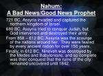 Nahum:   A  Bad News/Good News  Prophet