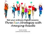 Not your ordinary English Lessons: Three F u n Strategies with Amazing Results