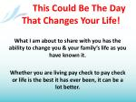 This Could Be The Day That Changes Your Life!