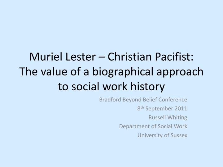 muriel lester christian pacifist the value of a b iographical a pproach to social work history n.