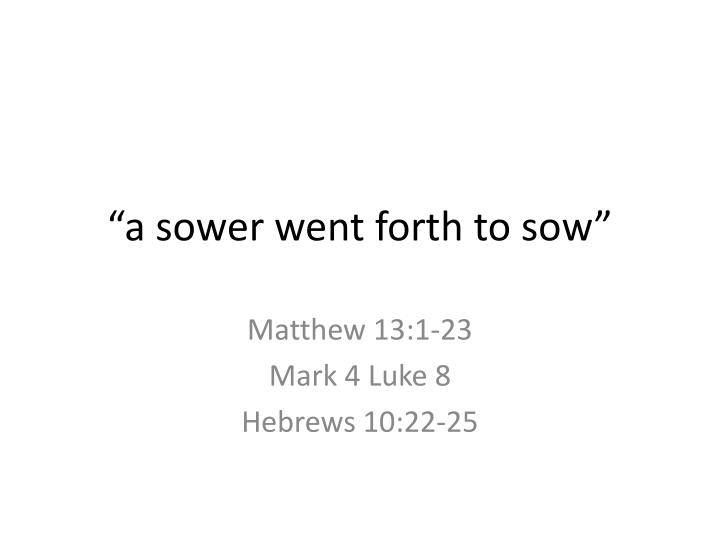 a sower went forth to sow n.