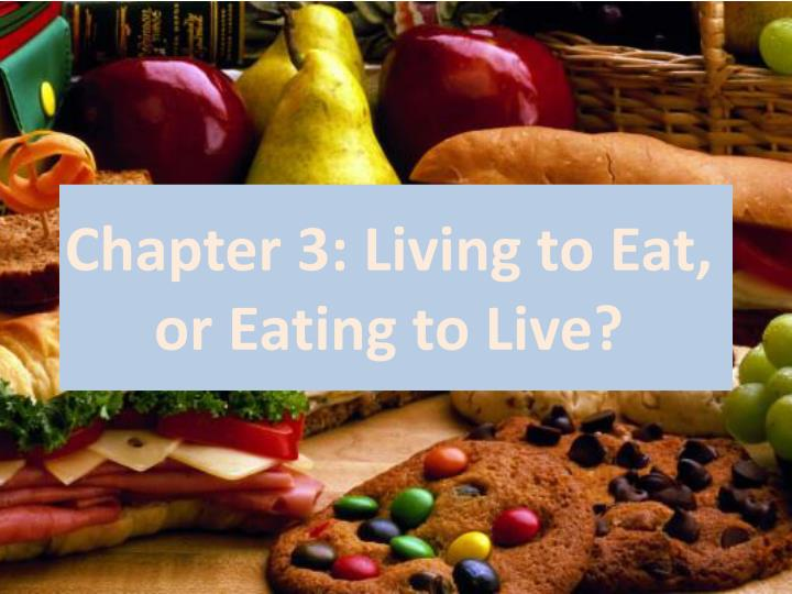chapter 3 living to eat or eating to live n.
