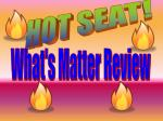What's Matter Review