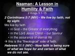Naaman : A Lesson in  Humility & Faith 2 Kings 5:1-15