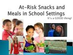 At-Risk Snacks and Meals in School Settings