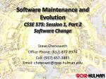 Software Maintenance and Evolution CSSE 575:  Session  1, Part  2 Software Change