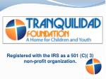 Registered with the IRS as a 501 (C)( 3) non-profit organization.