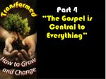 """Part 4  """"The Gospel is Central to Everything"""""""