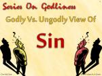 Godly Vs. Ungodly View Of  Sin