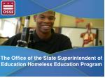 The Office of the State Superintendent of Education Homeless Education Program