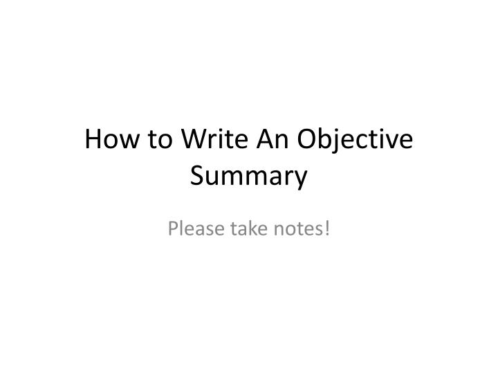 how to write an objective summary n.