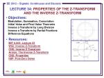 LECTURE  34 :  PROPERTIES OF THE Z-TRANSFORM AND THE INVERSE Z-TRANSFORM