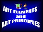 ART ELEMENTS  and ART PRINCIPLES