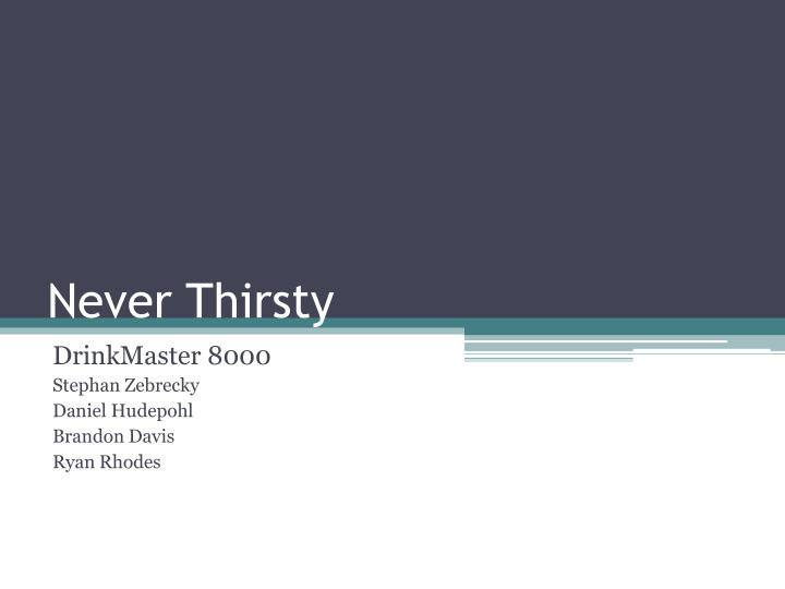never thirsty n.