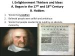 I. Enlightenment Thinkers and Ideas A. Began in the 17 th and 18 th Century B. Hobbes