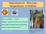 Experiments at   Ultra-Low Temperatures  (T<0.001K)