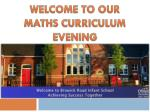 WELCOME TO OUR MATHS CURRICULUM EVENING