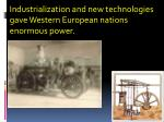 Industrialization and new technologies gave Western European nations enormous power.