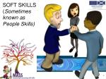 SOFT SKILLS ( Sometimes  known as People Skills)