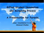 Gifted Student Nomination and Screening Process A Presentation for Parents