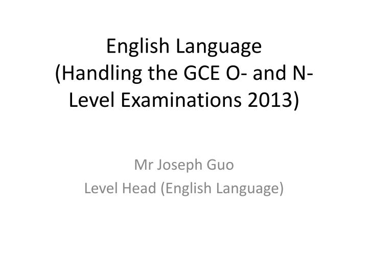 english language handling the gce o and n level examinations 2013 n.