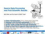 Swarm Data Processing and First Scientific Results Nils Olsen and the Swarm SCARF Team