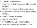 2. Foreign Policy Advisors a. Secretary of State: Supervises all diplomatic activities.